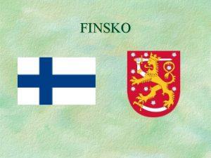 FINSKO ZKLADN INFORMACE nzev sttu Finsk republika hlavn