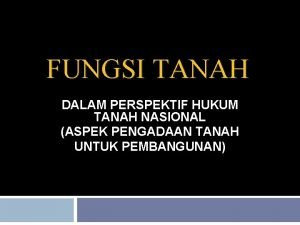 FUNGSI TANAH DALAM PERSPEKTIF HUKUM TANAH NASIONAL ASPEK