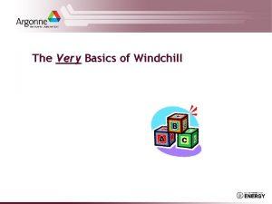 The Very Basics of Windchill Agenda Very basic