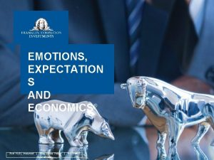 EMOTIONS EXPECTATION S AND ECONOMICS Not FDIC Insured