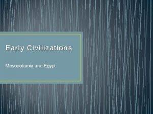 Early Civilizations Mesopotamia and Egypt Objectives Mesopotamia Objective