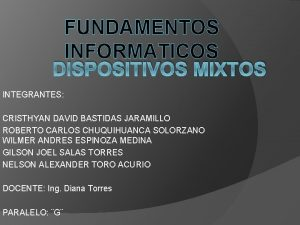 FUNDAMENTOS INFORMATICOS DISPOSITIVOS MIXTOS INTEGRANTES CRISTHYAN DAVID BASTIDAS