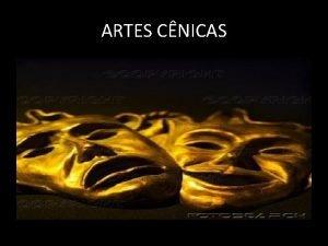 ARTES CNICAS ARTES CNICAS So todas as formas