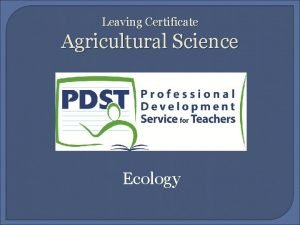 Leaving Certificate Agricultural Science Ecology Introduction Ecology is