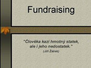 Fundraising lovka kaz hmotn statek ale i jeho