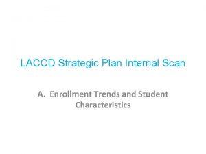 LACCD Strategic Plan Internal Scan A Enrollment Trends