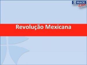 Revoluo Mexicana AS REVOLUES NA AMRICA LATINA Revoluo