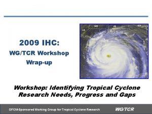 2009 IHC WGTCR Workshop Wrapup Workshop Identifying Tropical