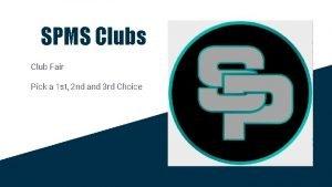 SPMS Clubs Club Fair Pick a 1 st