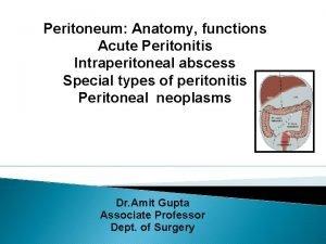 Peritoneum Anatomy functions Acute Peritonitis Intraperitoneal abscess Special