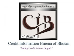 Credit Information Bureau of Bhutan Taking Credit to