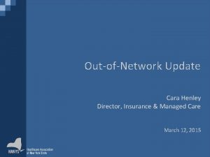 OutofNetwork Update Cara Henley Director Insurance Managed Care