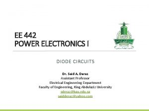 EE 442 POWER ELECTRONICS I DIODE CIRCUITS Dr