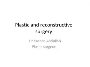 Plastic and reconstructive surgery Dr Yaseen Abdullah Plastic