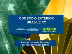 BALANA COMERCIAL BRASILEIRA Maio2011 COMRCIO EXTERIOR BRASILEIRO Tatiana