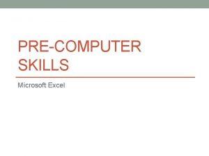 PRECOMPUTER SKILLS Microsoft Excel Starting Microsoft Excel Start
