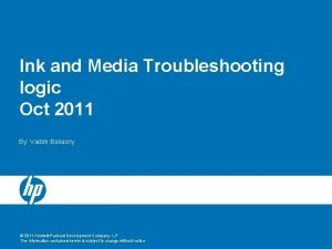 Ink and Media Troubleshooting logic Oct 2011 By