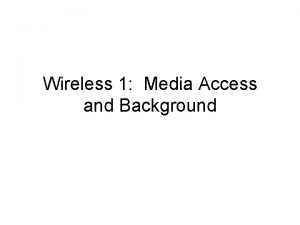 Wireless 1 Media Access and Background Outline Wireless
