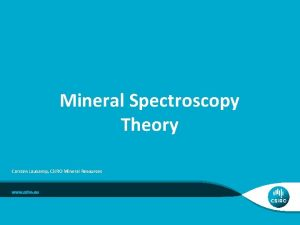 Mineral Spectroscopy Theory Carsten Laukamp CSIRO Mineral Resources