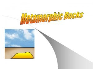 Metamorphic rocks l When rocks are baked by