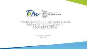 COORDINACIN DE ARTICULACIN TCNICO PEDAGGICA Y ADMINISTRATIVA Cd