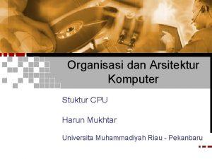 Organisasi dan Arsitektur Komputer Stuktur CPU Harun Mukhtar
