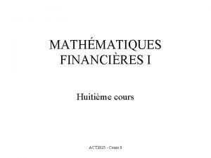 MATHMATIQUES FINANCIRES I Huitime cours ACT 2025 Cours