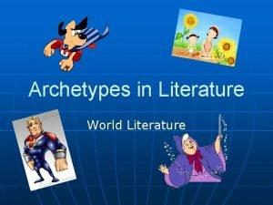 Archetypes in Literature World Literature Definition of Archetype
