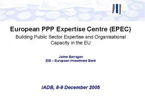 European PPP Expertise Centre EPEC Building Public Sector