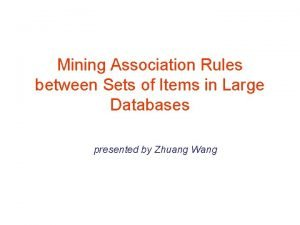Mining Association Rules between Sets of Items in