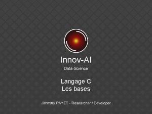 InnovAI DataScience Langage C Les bases Jimmitry PAYET
