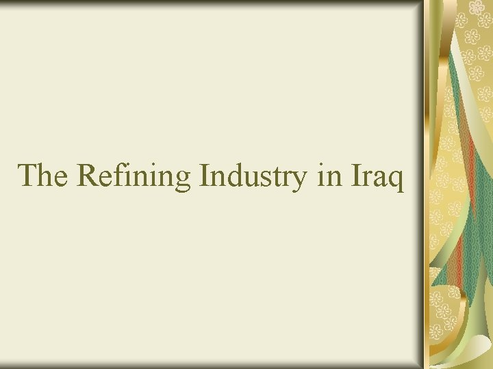 The Refining Industry in Iraq Present Installed Refining