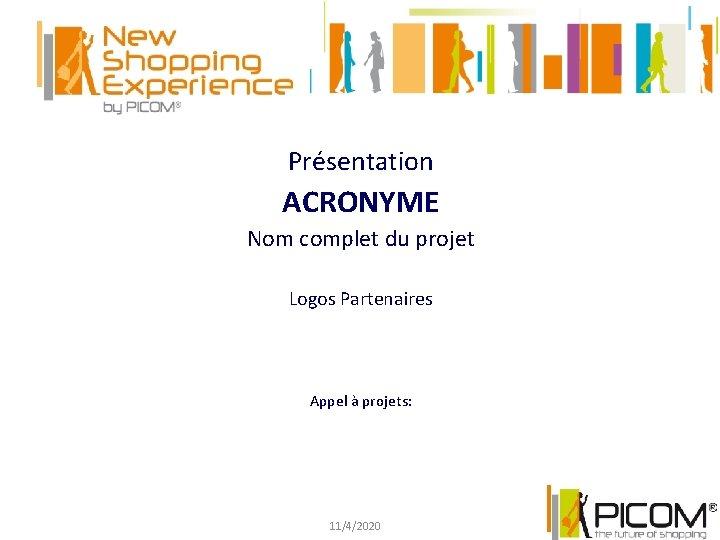 Prsentation ACRONYME Nom complet du projet Logos Partenaires