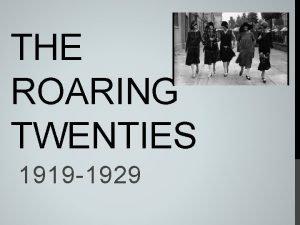 THE ROARING TWENTIES 1919 1929 A BOOMING ECONOMY
