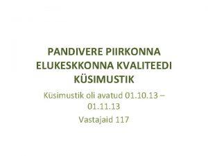 PANDIVERE PIIRKONNA ELUKESKKONNA KVALITEEDI KSIMUSTIK Ksimustik oli avatud