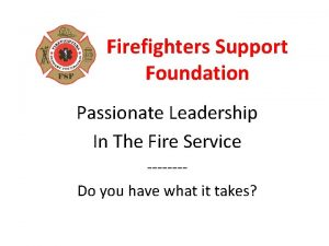 Firefighters Support Foundation Passionate Leadership In The Fire