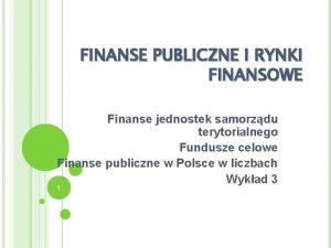 FINANSE PUBLICZNE I RYNKI FINANSOWE Finanse jednostek samorzdu