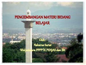 PENGEMBANGAN MATERI BIDANG BELAJAR Oleh Naharus Surur Widyaiswara