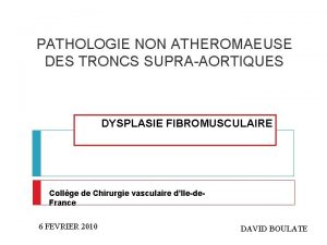 PATHOLOGIE NON ATHEROMAEUSE DES TRONCS SUPRAAORTIQUES DYSPLASIE FIBROMUSCULAIRE