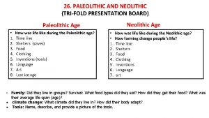 26 PALEOLITHIC AND NEOLITHIC TRIFOLD PRESENTATION BOARD Neolithic
