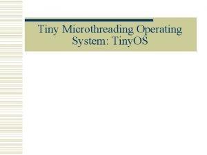 Tiny Microthreading Operating System Tiny OS Networked Sensor