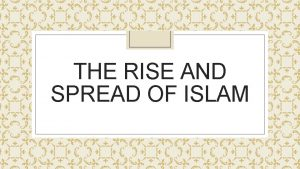 THE RISE AND SPREAD OF ISLAM Review Questions