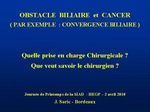 OBSTACLE BILIAIRE et CANCER PAR EXEMPLE CONVERGENCE BILIAIRE