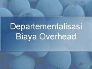 Departementalisasi Biaya Overhead Terminologi Supporting Service Department melayani