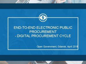 ENDTOEND ELECTRONIC PUBLIC PROCUREMENT DIGITAL PROCUREMENT CYCLE Open