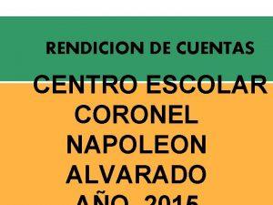 RENDICION DE CUENTAS CENTRO ESCOLAR CORONEL NAPOLEON ALVARADO