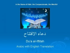 In the Name of Allah the Compassionate the