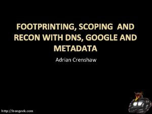 FOOTPRINTING SCOPING AND RECON WITH DNS GOOGLE AND