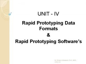 UNIT IV Rapid Prototyping Data Formats Rapid Prototyping