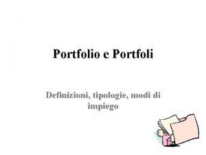 Portfolio e Portfoli Definizioni tipologie modi di impiego